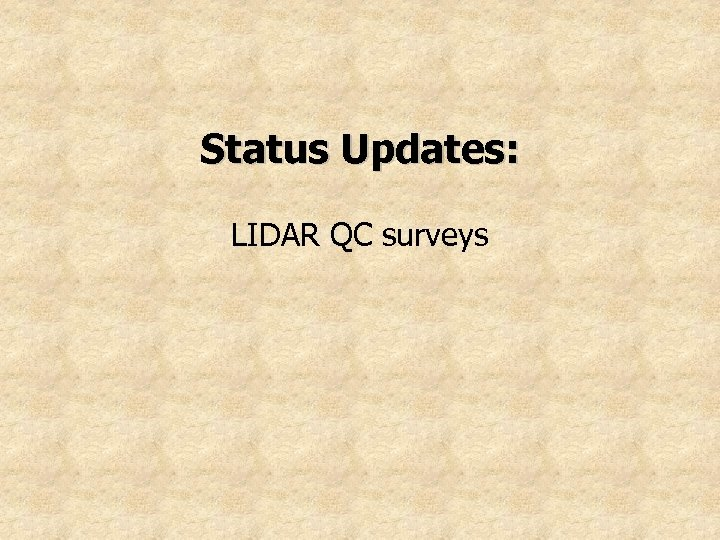 Status Updates: LIDAR QC surveys