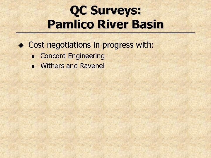 QC Surveys: Pamlico River Basin u Cost negotiations in progress with: l l Concord