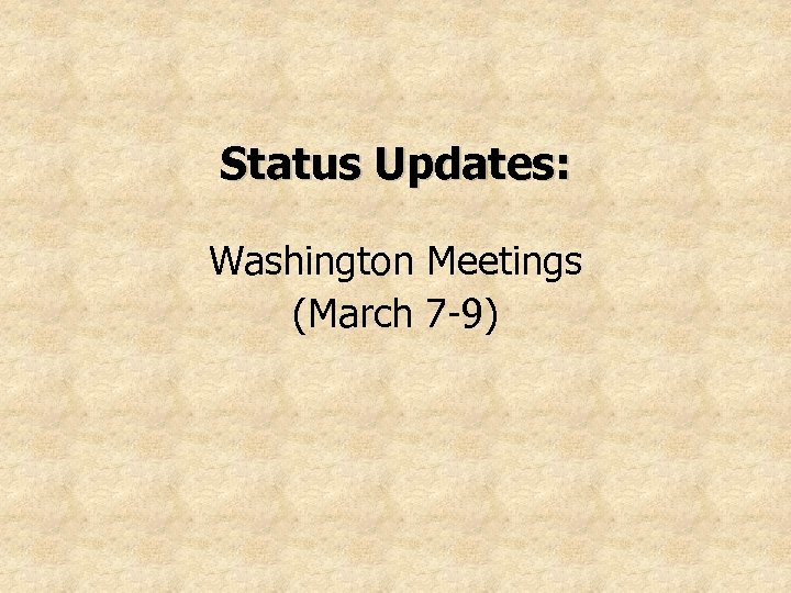 Status Updates: Washington Meetings (March 7 -9)