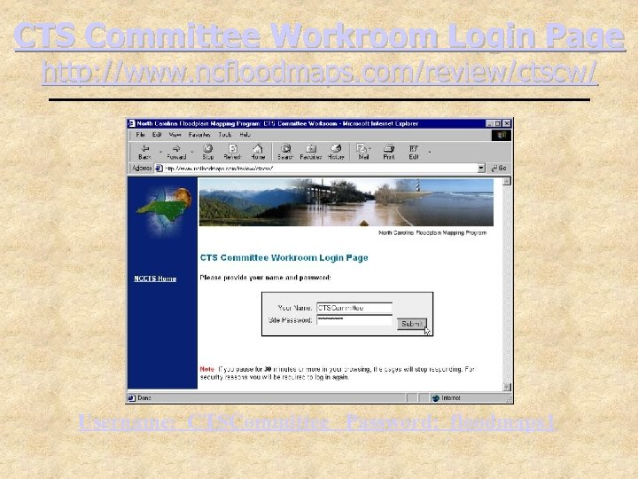 CTS Committee Workroom Login Page http: //www. ncfloodmaps. com/review/ctscw/ Username: CTSCommittee Password: floodmaps 1