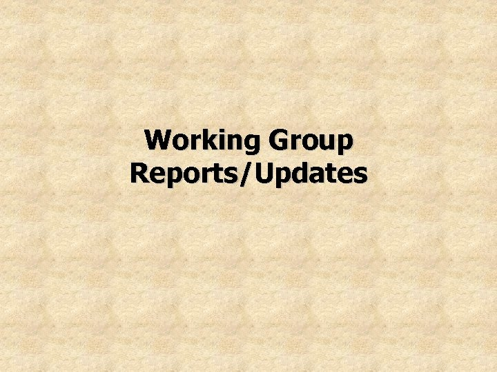 Working Group Reports/Updates