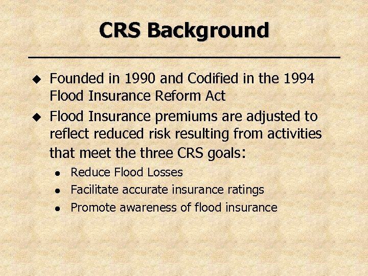 CRS Background u u Founded in 1990 and Codified in the 1994 Flood Insurance