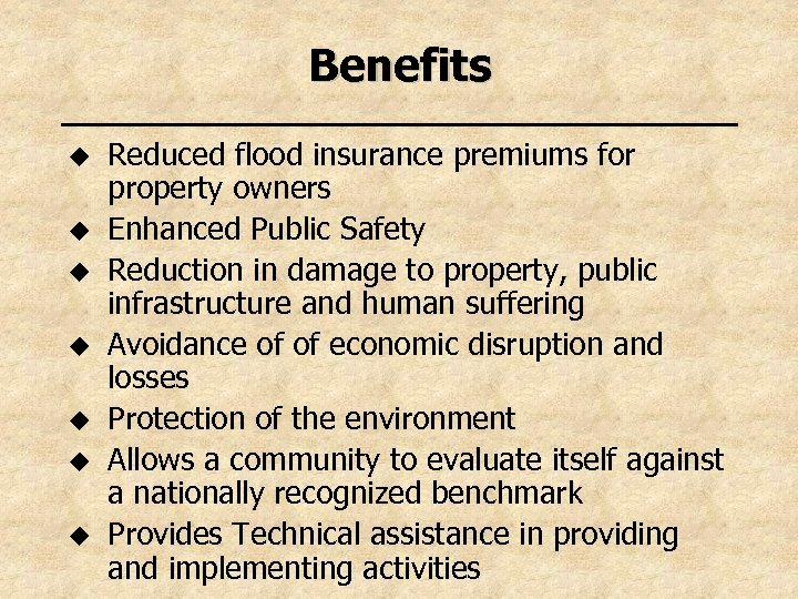 Benefits u u u u Reduced flood insurance premiums for property owners Enhanced Public