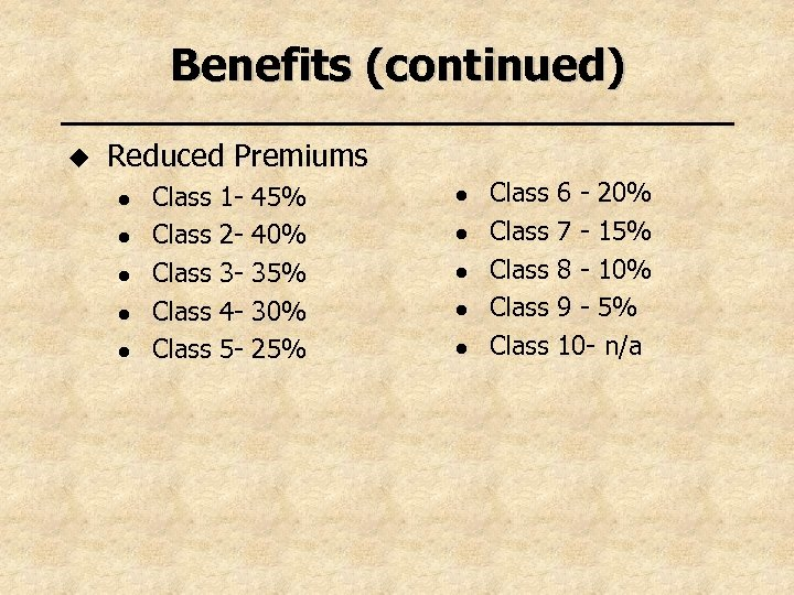 Benefits (continued) u Reduced Premiums l l l Class Class 12345 - 45% 40%