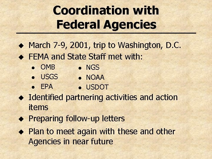 Coordination with Federal Agencies u u March 7 -9, 2001, trip to Washington, D.