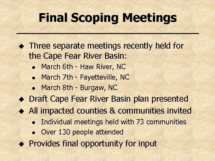 Final Scoping Meetings u Three separate meetings recently held for the Cape Fear River