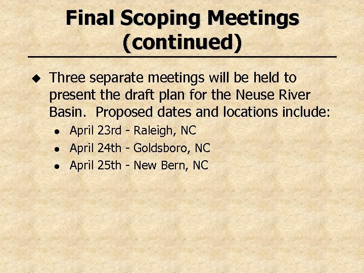 Final Scoping Meetings (continued) u Three separate meetings will be held to present the