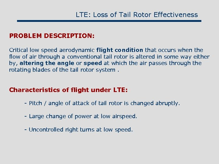 LTE: Loss of Tail Rotor Effectiveness PROBLEM DESCRIPTION: Critical low speed aerodynamic flight condition