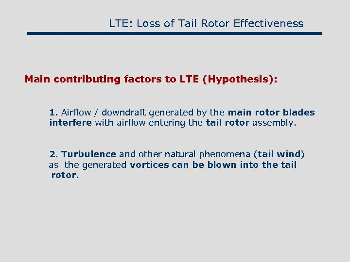 LTE: Loss of Tail Rotor Effectiveness Main contributing factors to LTE (Hypothesis): 1. Airflow