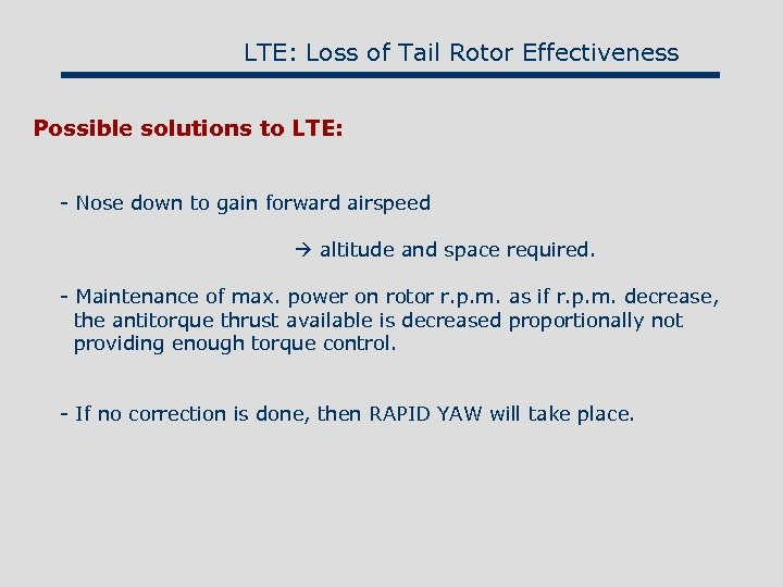 LTE: Loss of Tail Rotor Effectiveness Possible solutions to LTE: - Nose down to