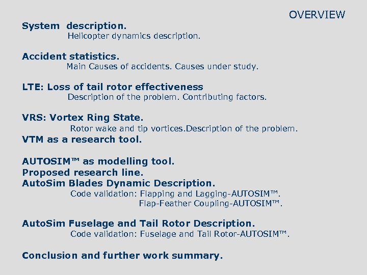 System description. OVERVIEW Helicopter dynamics description. Accident statistics. Main Causes of accidents. Causes under