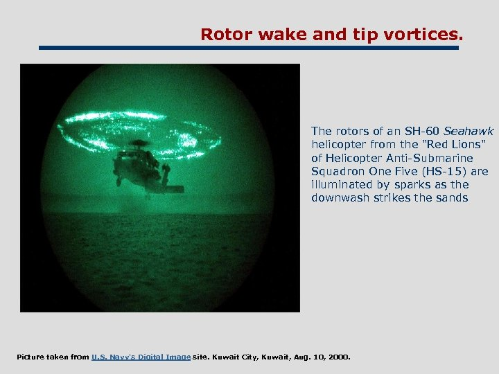 Rotor wake and tip vortices. The rotors of an SH-60 Seahawk helicopter from the