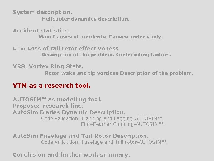 System description. Helicopter dynamics description. Accident statistics. Main Causes of accidents. Causes under study.