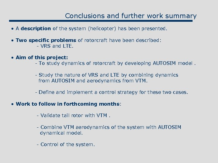 Conclusions and further work summary • A description of the system (helicopter) has been
