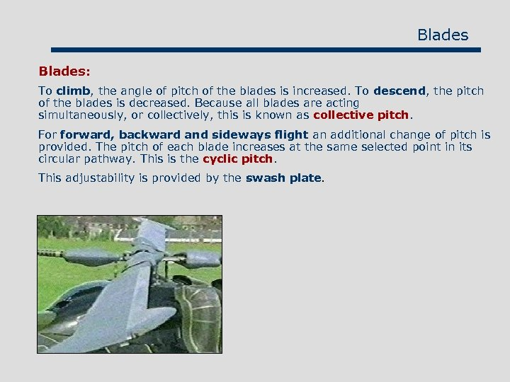 Blades: To climb, the angle of pitch of the blades is increased. To descend,