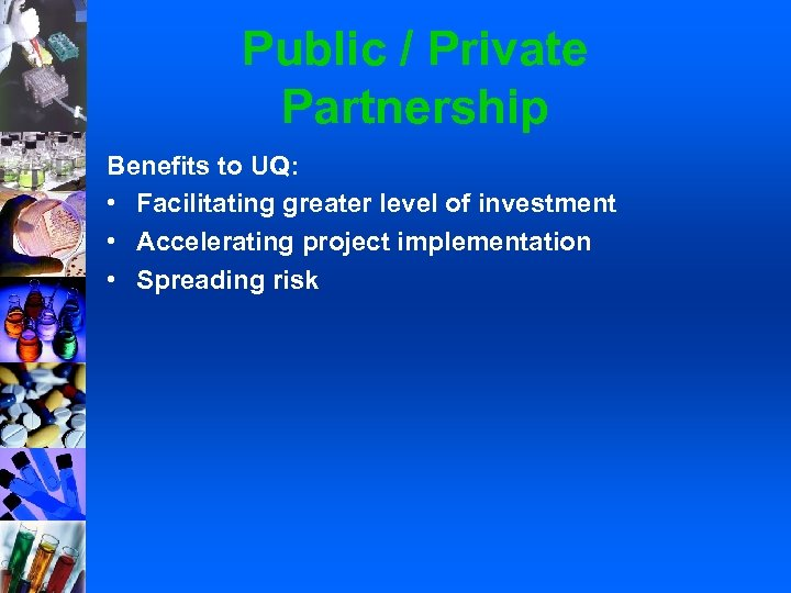 Public / Private Partnership Benefits to UQ: • Facilitating greater level of investment •