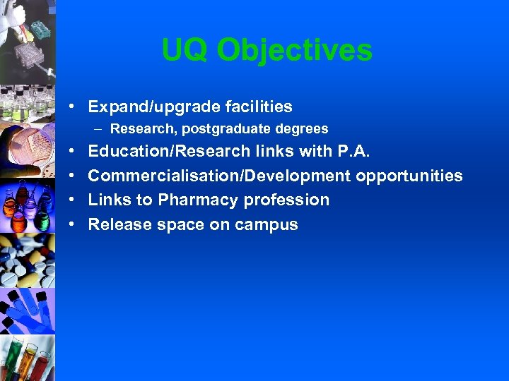 UQ Objectives • Expand/upgrade facilities – Research, postgraduate degrees • • Education/Research links with