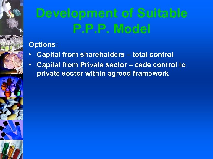 Development of Suitable P. P. P. Model Options: • Capital from shareholders – total