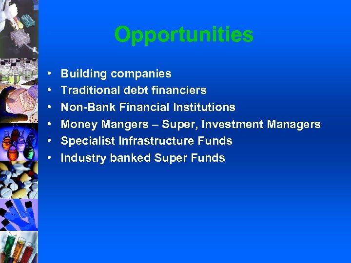 Opportunities • • • Building companies Traditional debt financiers Non-Bank Financial Institutions Money Mangers