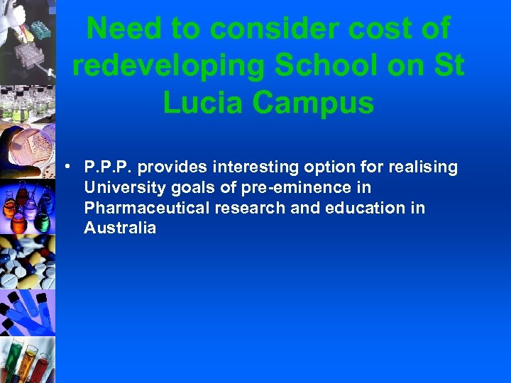 Need to consider cost of redeveloping School on St Lucia Campus • P. P.