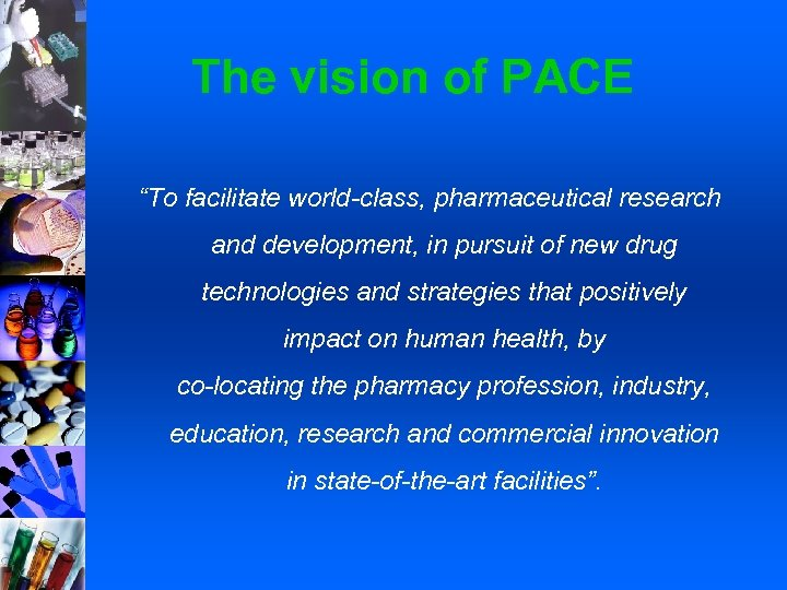 """The vision of PACE """"To facilitate world-class, pharmaceutical research and development, in pursuit of"""