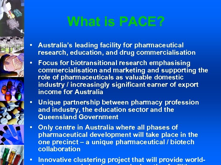 What is PACE? • Australia's leading facility for pharmaceutical research, education, and drug commercialisation