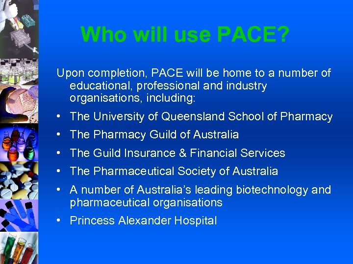 Who will use PACE? Upon completion, PACE will be home to a number of