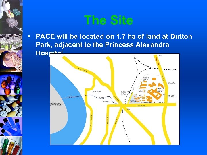 The Site • PACE will be located on 1. 7 ha of land at