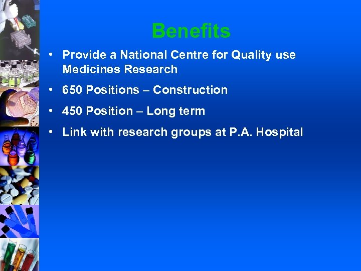 Benefits • Provide a National Centre for Quality use Medicines Research • 650 Positions
