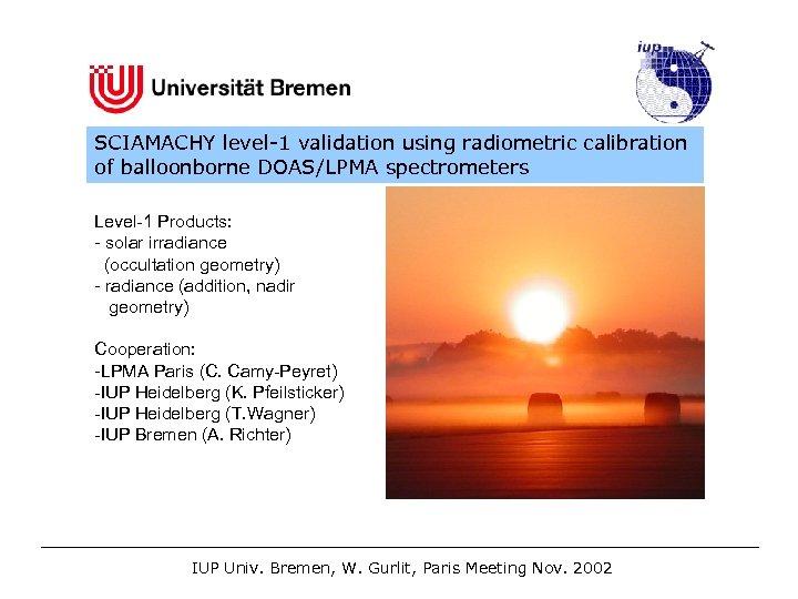 SCIAMACHY level-1 validation using radiometric calibration of balloonborne DOAS/LPMA spectrometers Level-1 Products: - solar