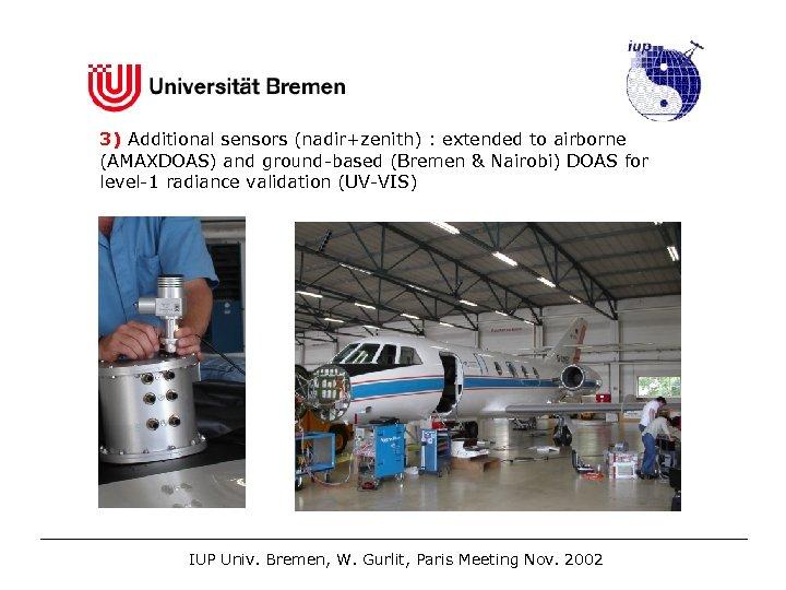3) Additional sensors (nadir+zenith) : extended to airborne (AMAXDOAS) and ground-based (Bremen & Nairobi)