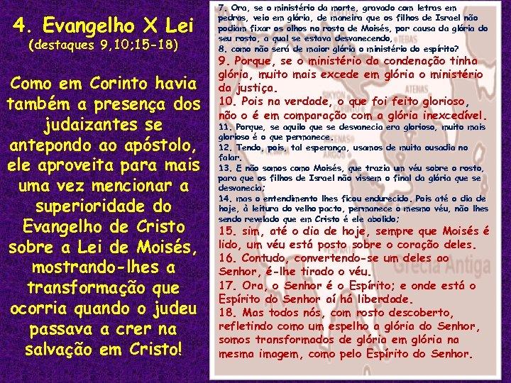 4. Evangelho X Lei (destaques 9, 10; 15 -18) Como em Corinto havia também