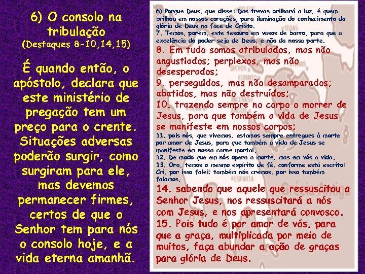 6) O consolo na tribulação (Destaques 8 -10, 14, 15) É quando então, o