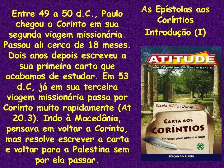 Entre 49 a 50 d. C. , Paulo chegou a Corinto em sua segunda