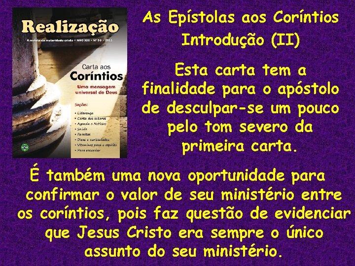 As Epístolas aos Coríntios Introdução (II) Esta carta tem a finalidade para o apóstolo