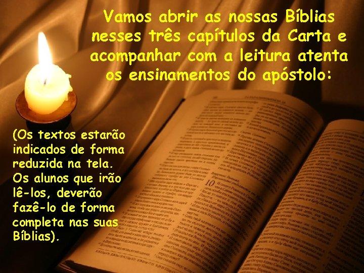 Vamos abrir as nossas Bíblias nesses três capítulos da Carta e acompanhar com a