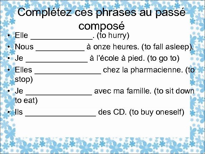 • • Complétez ces phrases au passé composé Elle _______. (to hurry) Nous