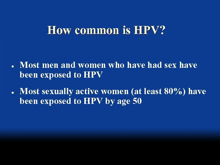 How common is HPV? l l Most men and women who have had sex