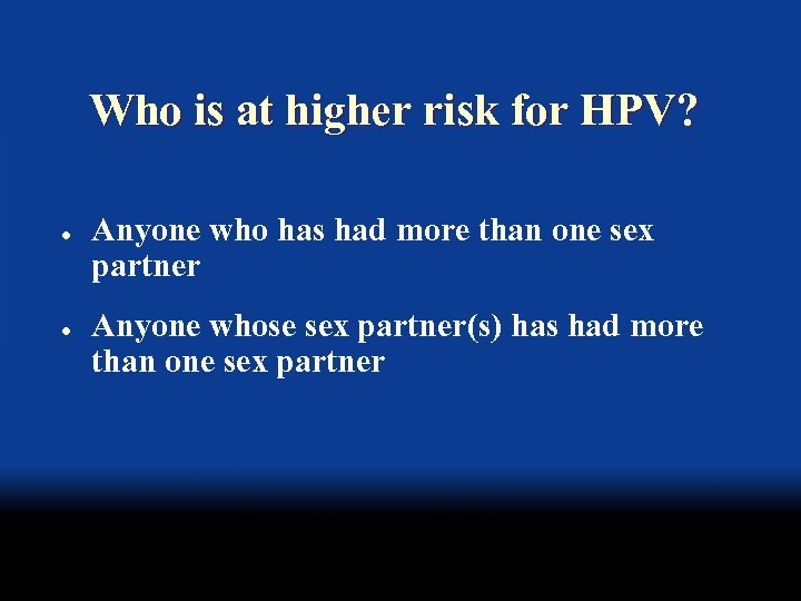 Who is at higher risk for HPV? l l Anyone who has had more