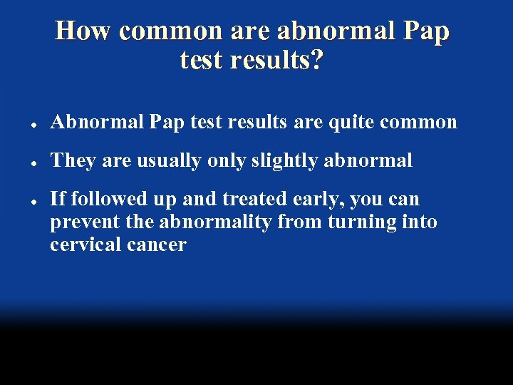 How common are abnormal Pap test results? l Abnormal Pap test results are quite