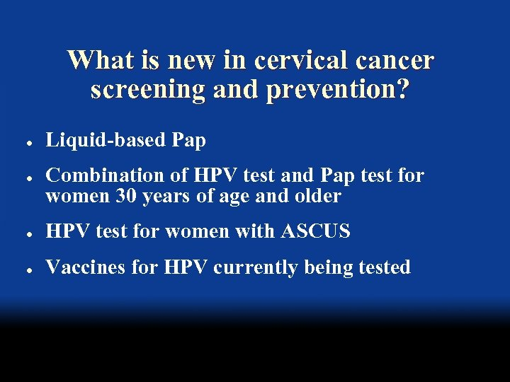What is new in cervical cancer screening and prevention? l l Liquid-based Pap Combination