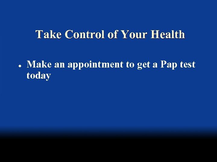 Take Control of Your Health l Make an appointment to get a Pap test