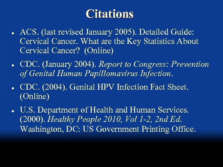 Citations l l ACS. (last revised January 2005). Detailed Guide: Cervical Cancer. What are