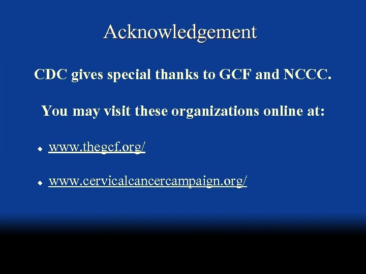 Acknowledgement CDC gives special thanks to GCF and NCCC. You may visit these organizations