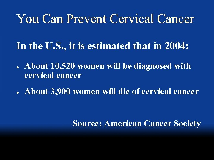 You Can Prevent Cervical Cancer In the U. S. , it is estimated that