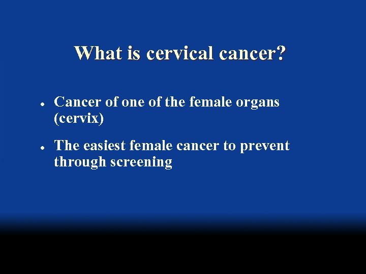 What is cervical cancer? l l Cancer of one of the female organs (cervix)