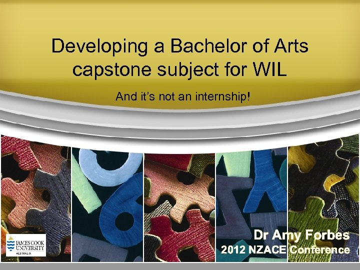 Developing a Bachelor of Arts capstone subject for WIL And it's not an internship!
