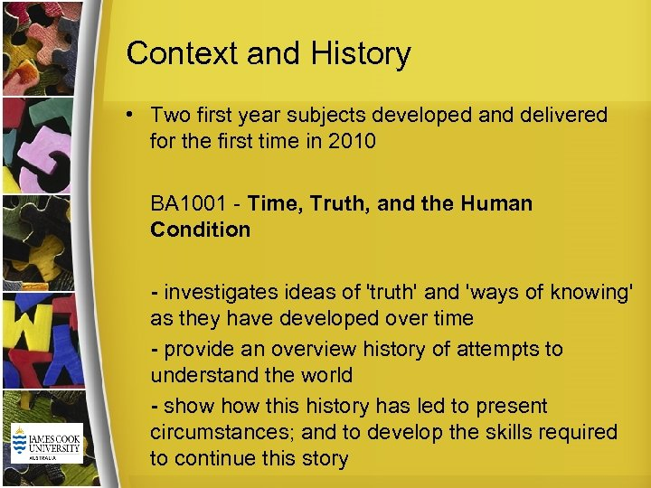 Context and History • Two first year subjects developed and delivered for the first