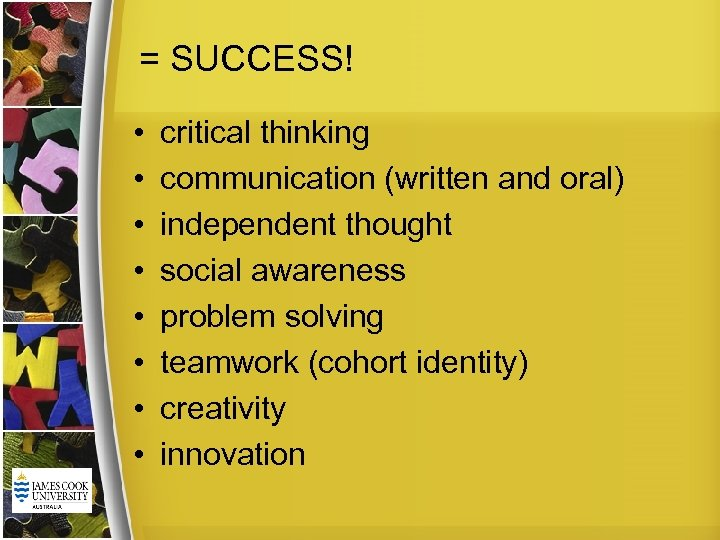 = SUCCESS! • • critical thinking communication (written and oral) independent thought social awareness