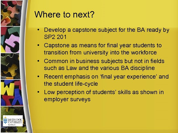Where to next? • Develop a capstone subject for the BA ready by SP